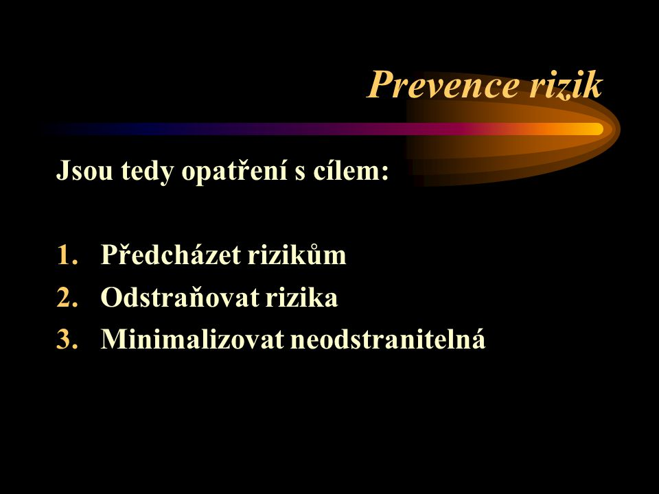 Prevence rizik Jsou tedy opatření s cílem: Předcházet rizikům