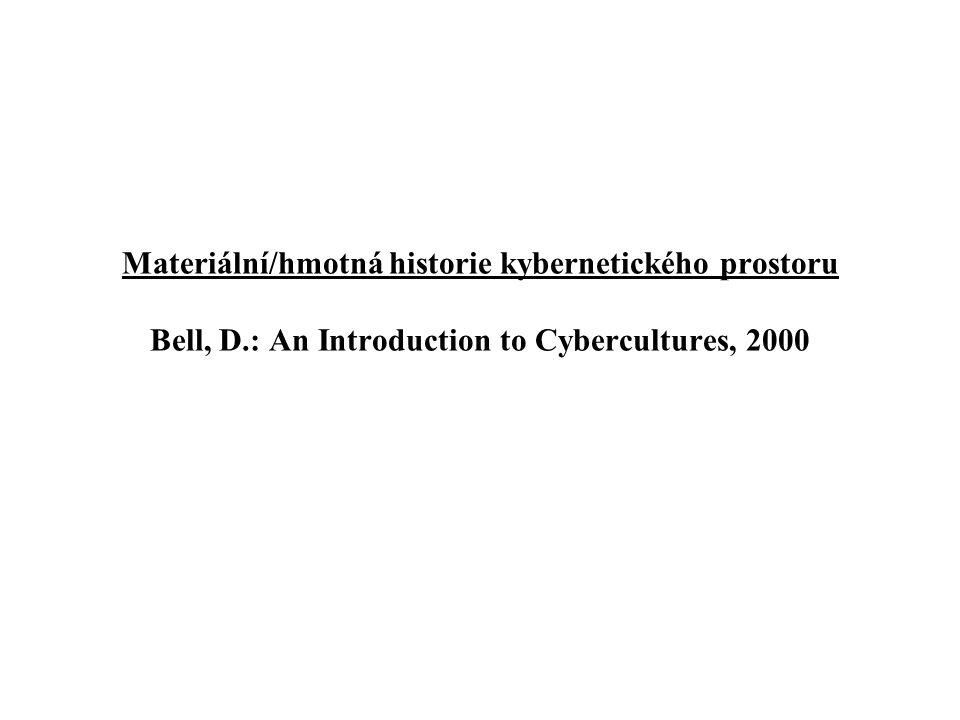 Materiální/hmotná historie kybernetického prostoru Bell, D