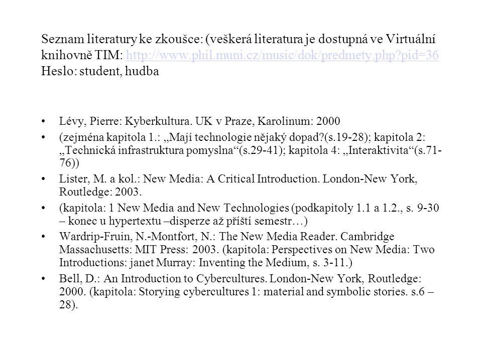 Seznam literatury ke zkoušce: (veškerá literatura je dostupná ve Virtuální knihovně TIM: http://www.phil.muni.cz/music/dok/predmety.php pid=36 Heslo: student, hudba
