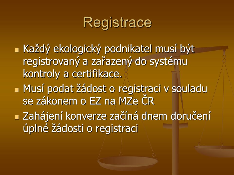 Registrace Každý ekologický podnikatel musí být registrovaný a zařazený do systému kontroly a certifikace.