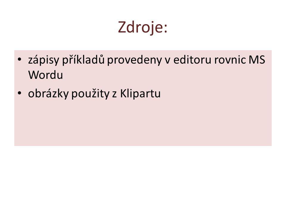 Zdroje: zápisy příkladů provedeny v editoru rovnic MS Wordu
