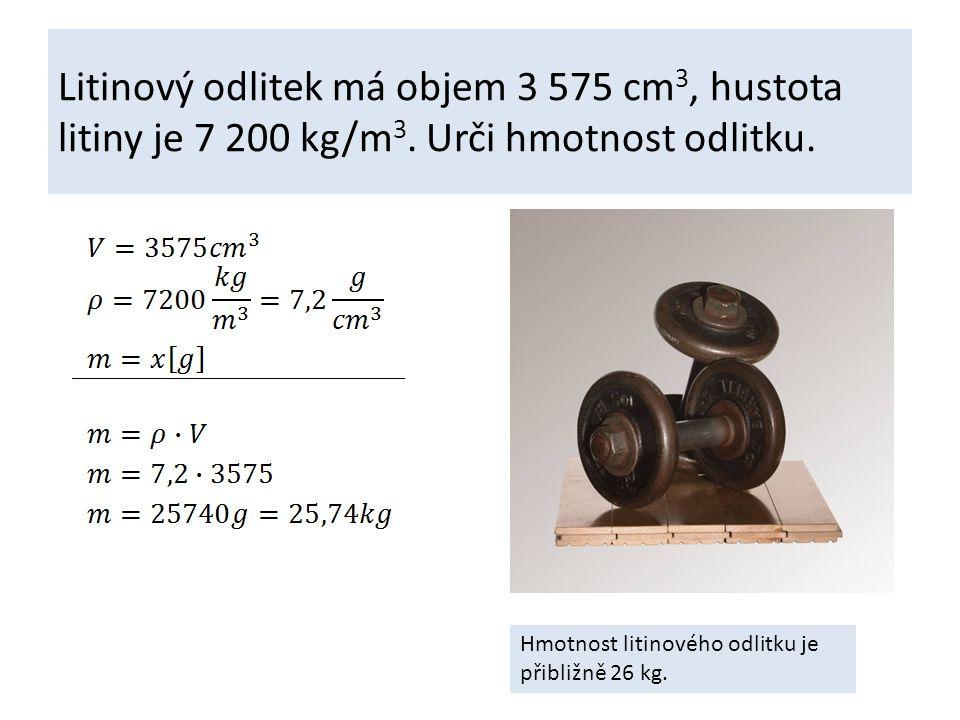 Litinový odlitek má objem 3 575 cm3, hustota litiny je 7 200 kg/m3