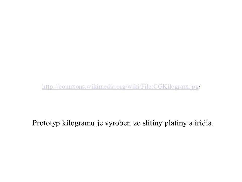 Prototyp kilogramu je vyroben ze slitiny platiny a iridia.