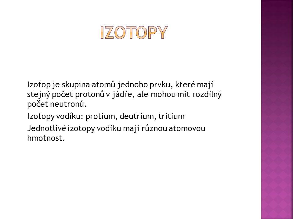 IZOTOPY Izotop je skupina atomů jednoho prvku, které mají stejný počet protonů v jádře, ale mohou mít rozdílný počet neutronů.