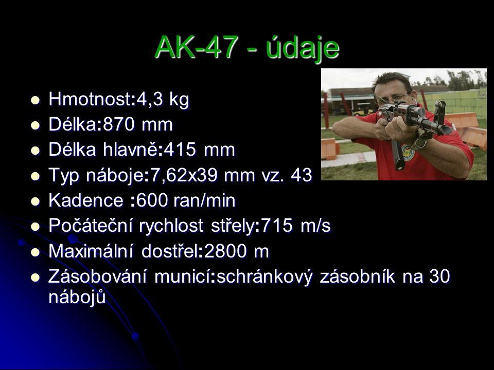 AK-47 - údaje Hmotnost:4,3 kg Délka:870 mm Délka hlavně:415 mm