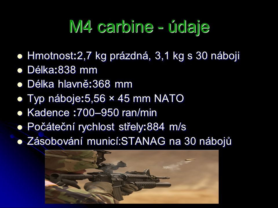 M4 carbine - údaje Hmotnost:2,7 kg prázdná, 3,1 kg s 30 náboji