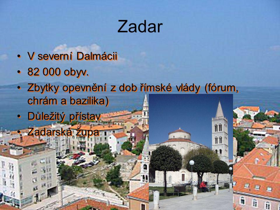 Zadar V severní Dalmácii 82 000 obyv.