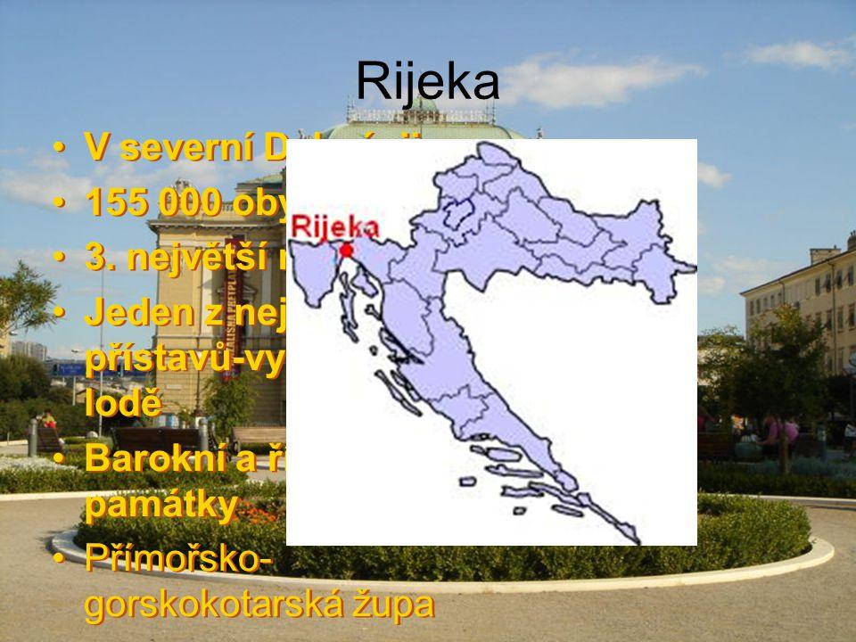 Rijeka V severní Dalmácii 155 000 obyv. 3. největší město