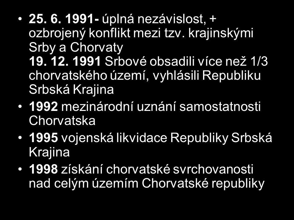 25. 6. 1991- úplná nezávislost, + ozbrojený konflikt mezi tzv