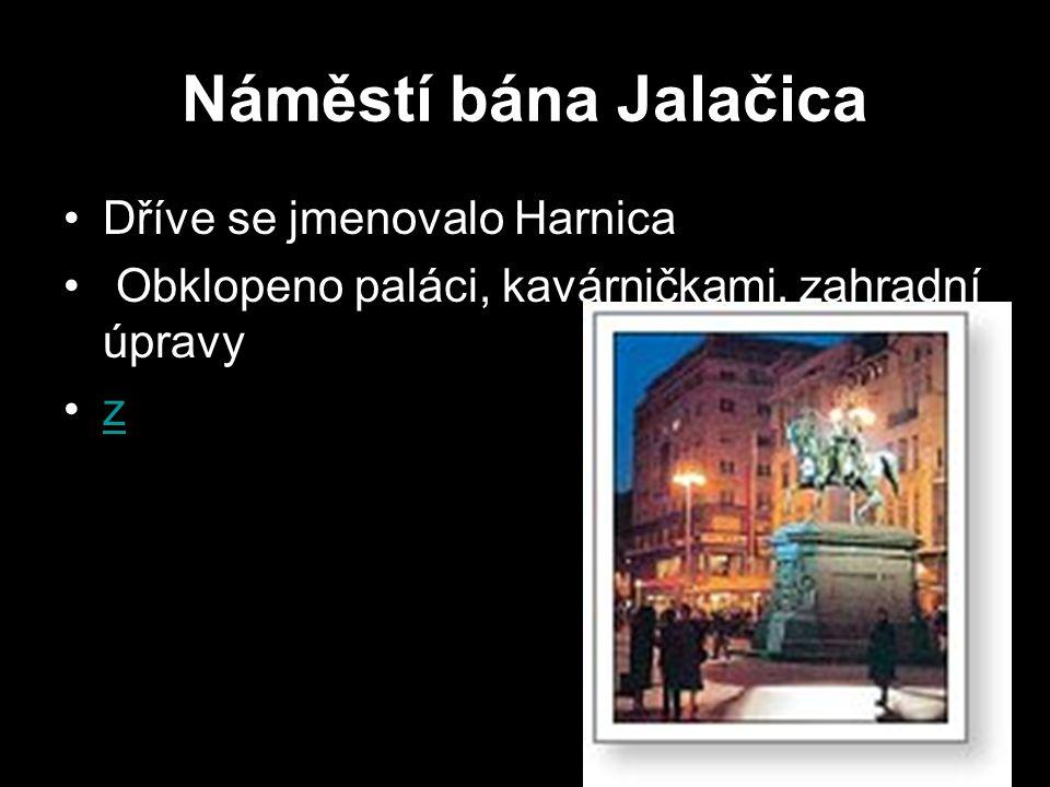 Náměstí bána Jalačica Dříve se jmenovalo Harnica