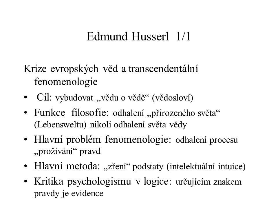 """Edmund Husserl 1/1 Krize evropských věd a transcendentální fenomenologie. Cíl: vybudovat """"vědu o vědě (vědosloví)"""