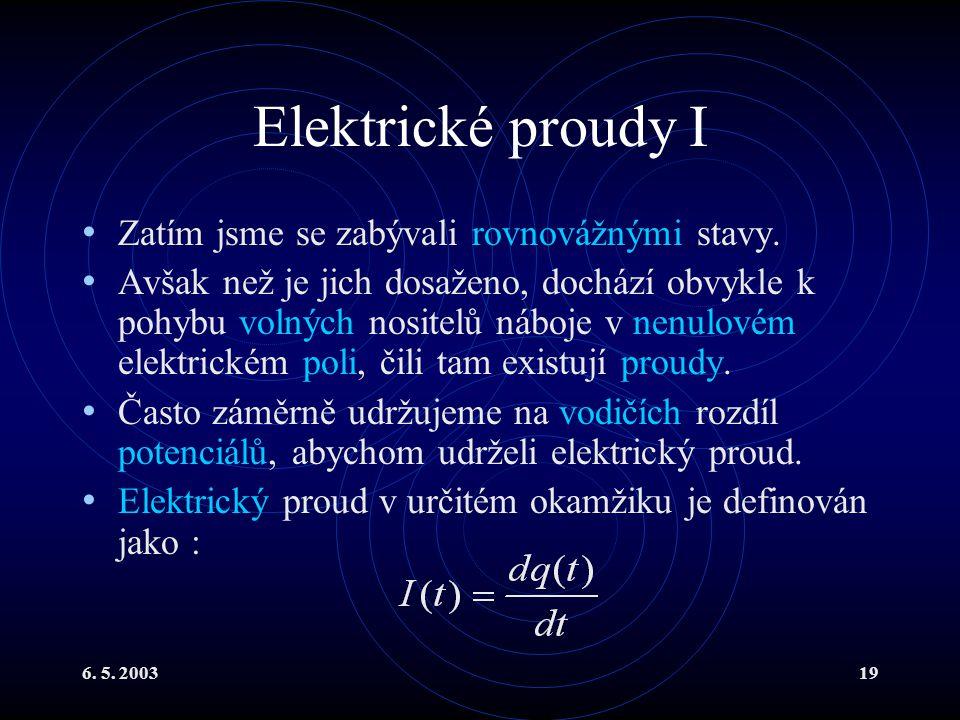 Elektrické proudy I Zatím jsme se zabývali rovnovážnými stavy.