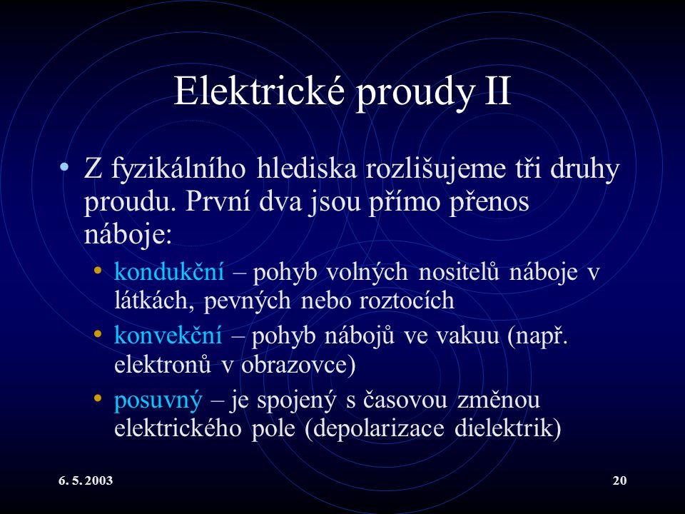 Elektrické proudy II Z fyzikálního hlediska rozlišujeme tři druhy proudu. První dva jsou přímo přenos náboje: