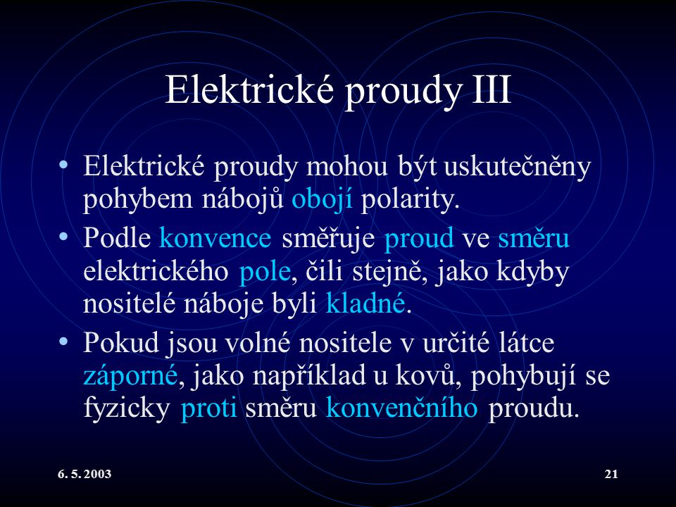 Elektrické proudy III Elektrické proudy mohou být uskutečněny pohybem nábojů obojí polarity.