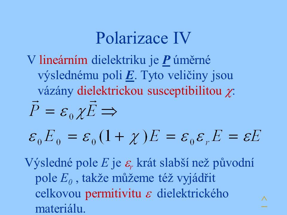 Polarizace IV V lineárním dielektriku je P úměrné výslednému poli E. Tyto veličiny jsou vázány dielektrickou susceptibilitou :