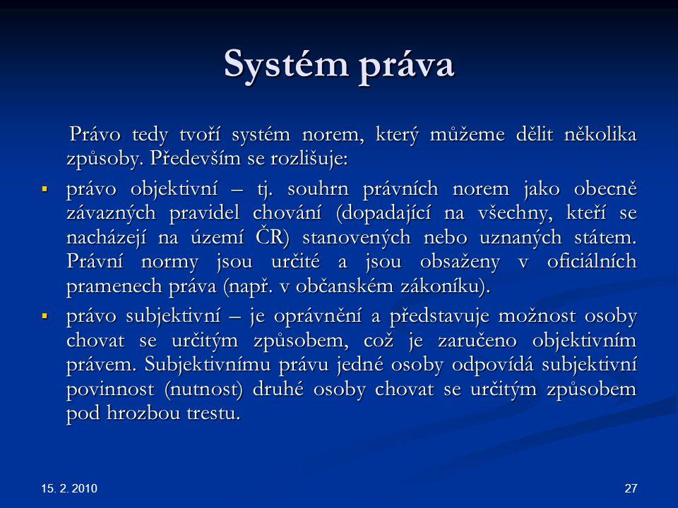 Systém práva Právo tedy tvoří systém norem, který můžeme dělit několika způsoby. Především se rozlišuje: