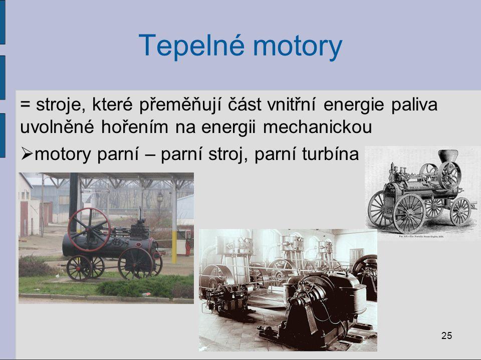 Tepelné motory = stroje, které přeměňují část vnitřní energie paliva uvolněné hořením na energii mechanickou.