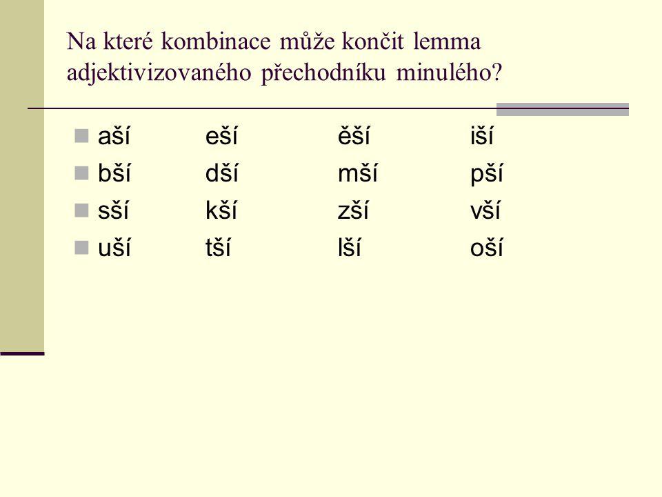 Na které kombinace může končit lemma adjektivizovaného přechodníku minulého