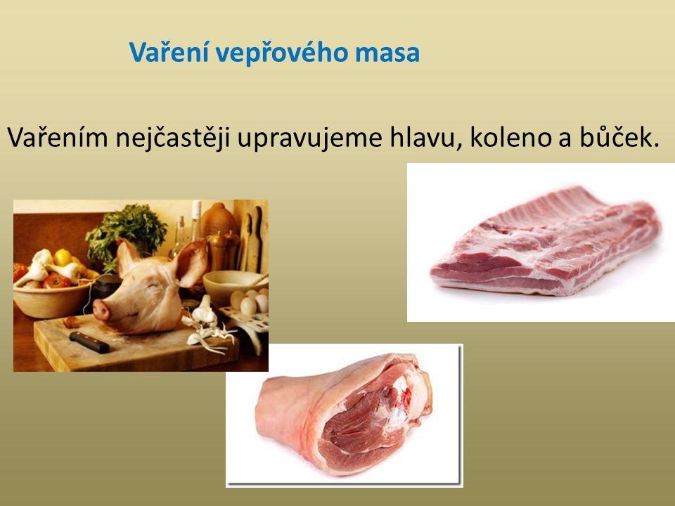 Vaření vepřového masa Vařením nejčastěji upravujeme hlavu, koleno a bůček.