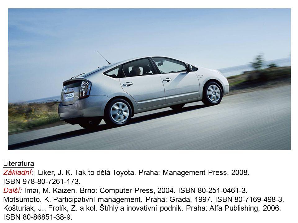 Literatura Základní: Liker, J. K. Tak to dělá Toyota. Praha: Management Press, 2008. ISBN 978-80-7261-173.