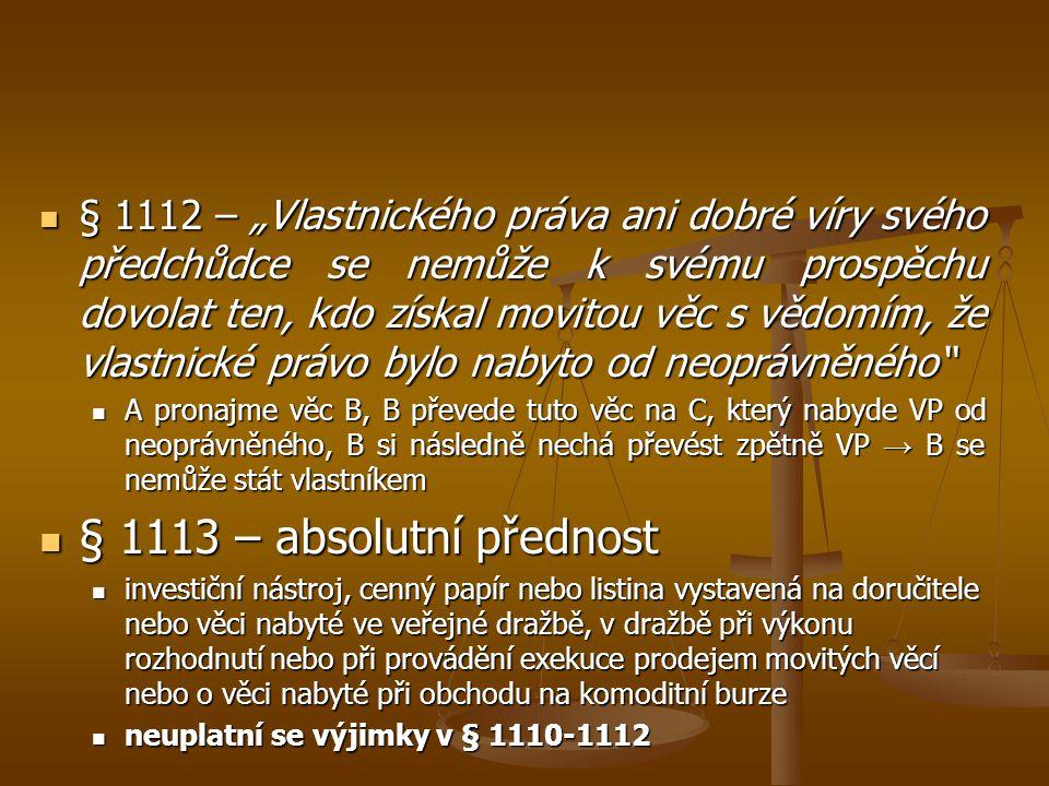 """§ 1112 – """"Vlastnického práva ani dobré víry svého předchůdce se nemůže k svému prospěchu dovolat ten, kdo získal movitou věc s vědomím, že vlastnické právo bylo nabyto od neoprávněného"""