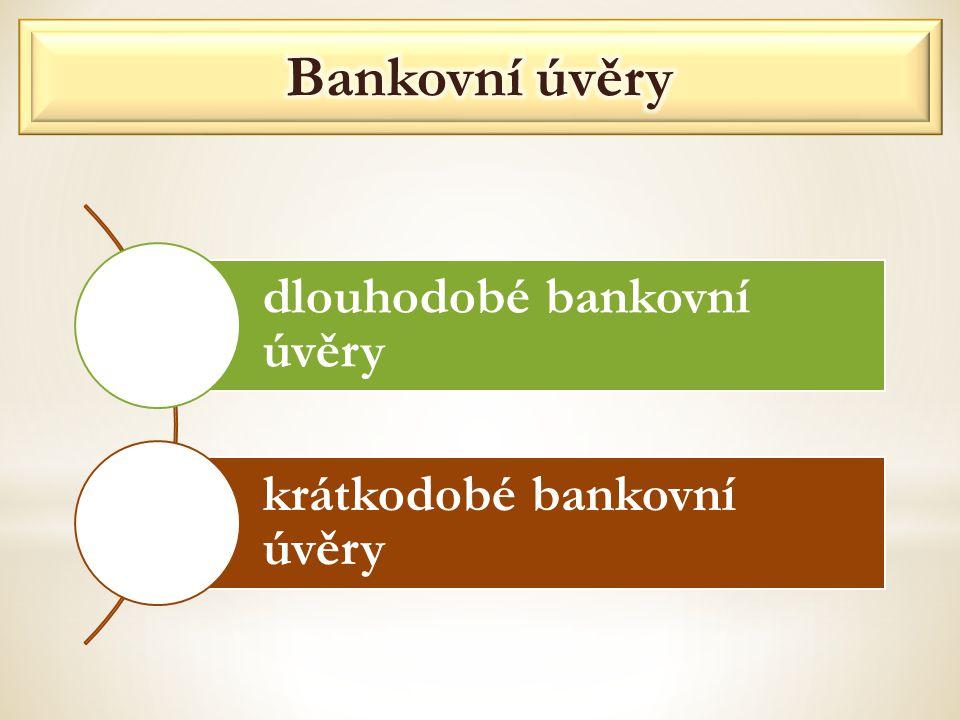 Bankovní úvěry dlouhodobé bankovní úvěry krátkodobé bankovní úvěry