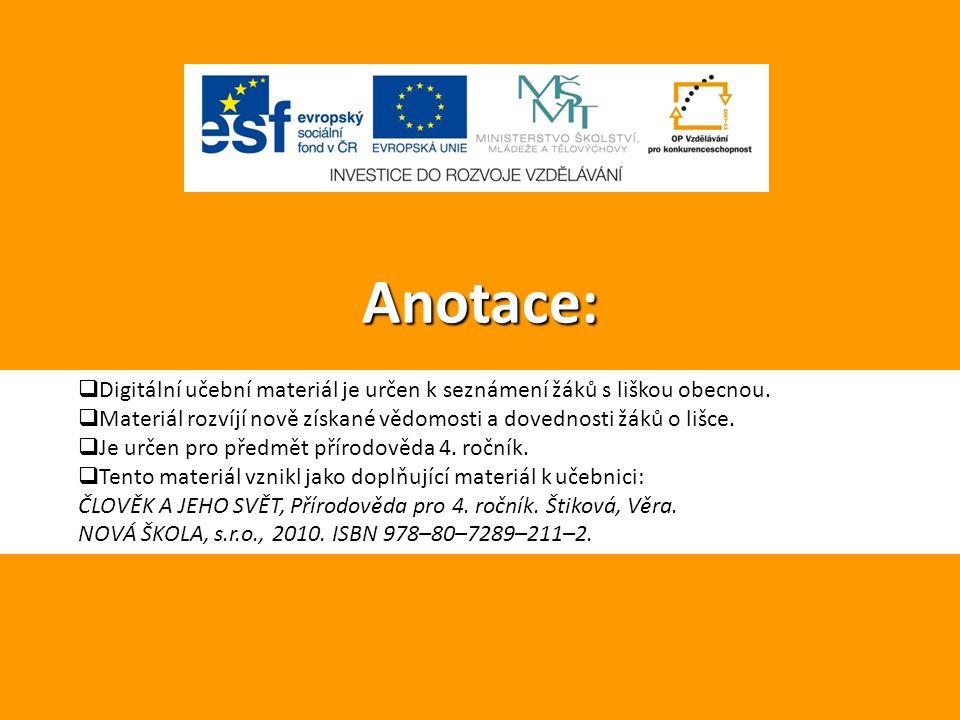 Anotace: Digitální učební materiál je určen k seznámení žáků s liškou obecnou. Materiál rozvíjí nově získané vědomosti a dovednosti žáků o lišce.
