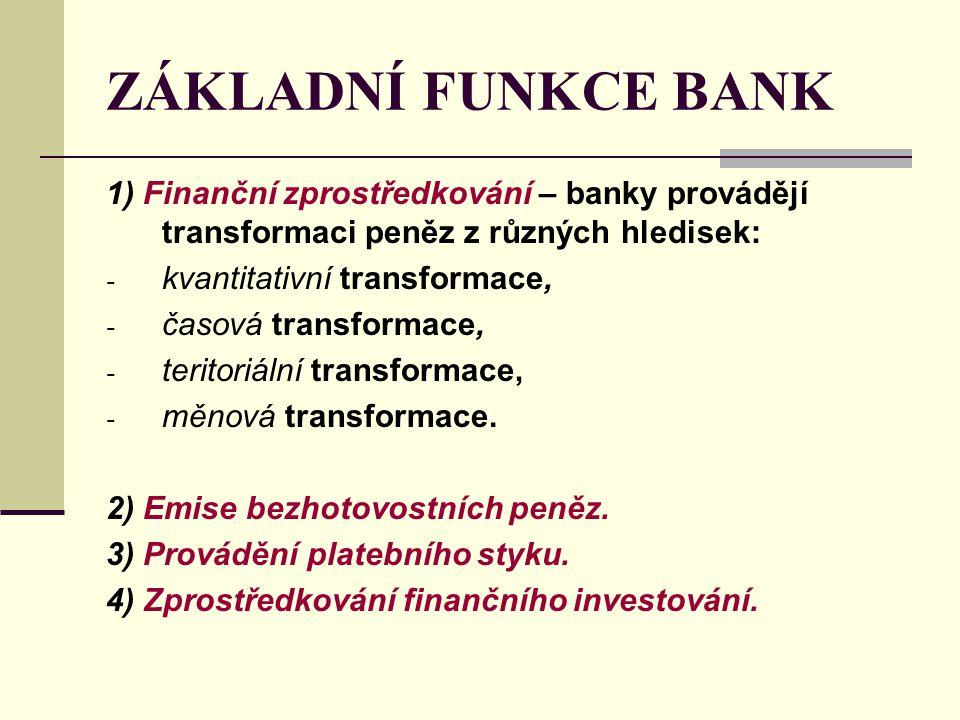 ZÁKLADNÍ FUNKCE BANK 1) Finanční zprostředkování – banky provádějí transformaci peněz z různých hledisek: