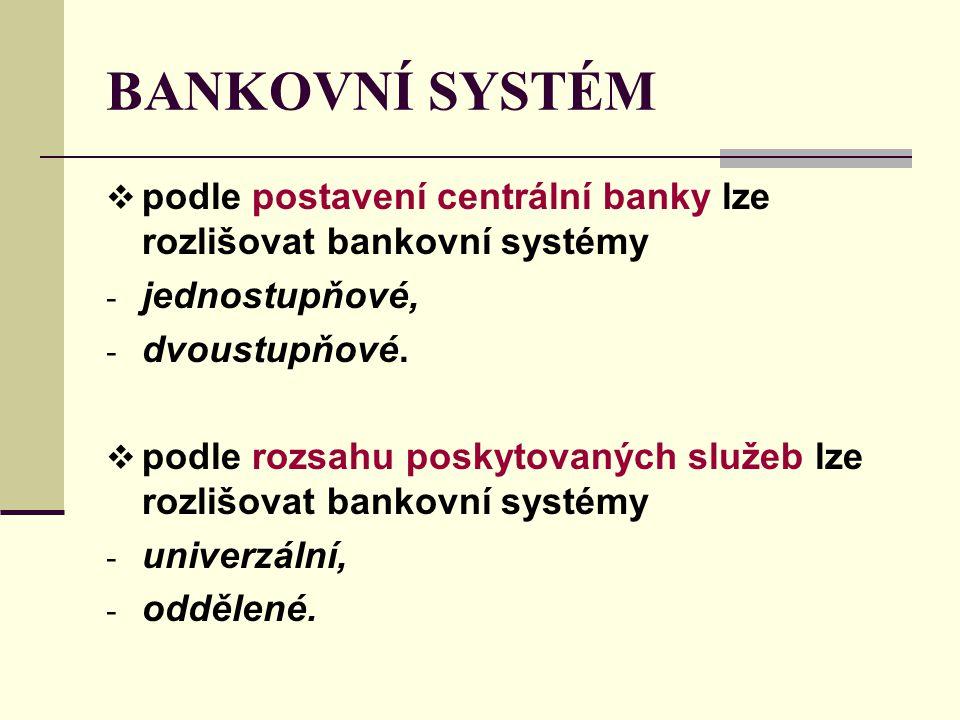 BANKOVNÍ SYSTÉM podle postavení centrální banky lze rozlišovat bankovní systémy. jednostupňové, dvoustupňové.