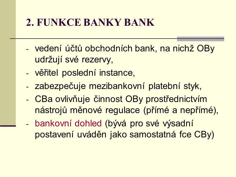 2. FUNKCE BANKY BANK vedení účtů obchodních bank, na nichž OBy udržují své rezervy, věřitel poslední instance,