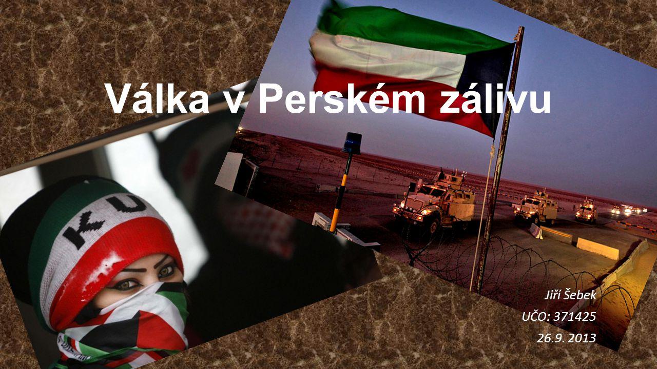 Válka v Perském zálivu Jiří Šebek UČO: 371425 26.9. 2013
