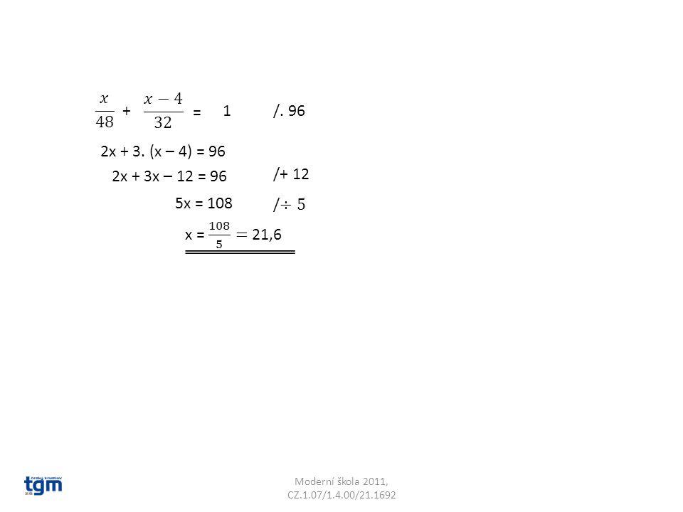 𝑥 48 𝑥−4 32 1 + = /. 96 2x + 3. (x – 4) = 96 2x + 3x – 12 = 96 /+ 12