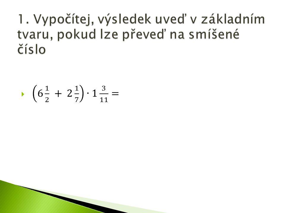 1. Vypočítej, výsledek uveď v základním tvaru, pokud lze převeď na smíšené číslo