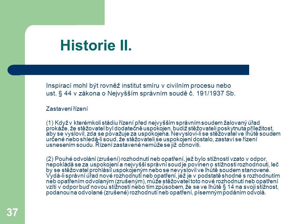Historie II. Inspirací mohl být rovněž institut smíru v civilním procesu nebo. ust. § 44 v zákona o Nejvyšším správním soudě č. 191/1937 Sb.