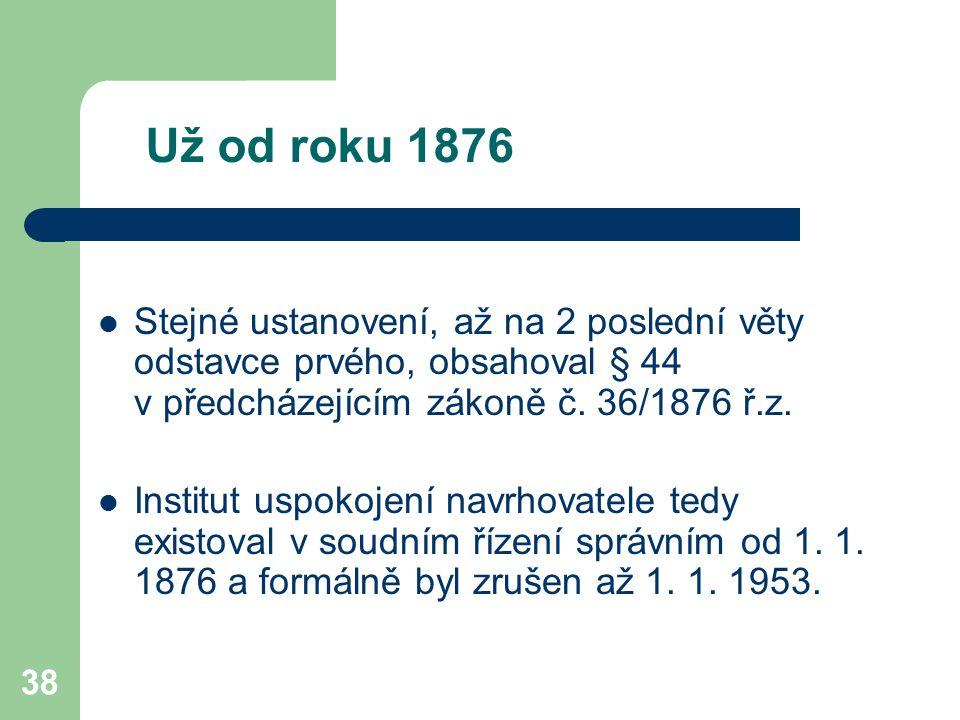 Už od roku 1876 Stejné ustanovení, až na 2 poslední věty odstavce prvého, obsahoval § 44 v předcházejícím zákoně č. 36/1876 ř.z.