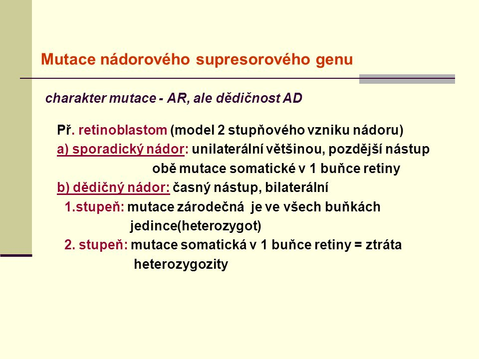 Mutace nádorového supresorového genu charakter mutace - AR, ale dědičnost AD