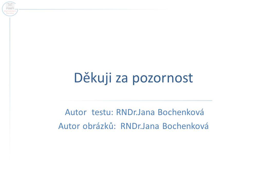 Autor testu: RNDr.Jana Bochenková Autor obrázků: RNDr.Jana Bochenková