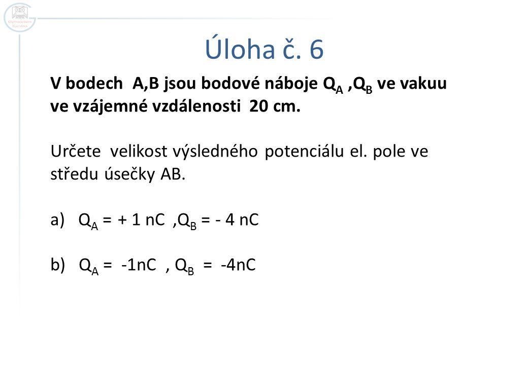 Úloha č. 6 V bodech A,B jsou bodové náboje QA ,QB ve vakuu ve vzájemné vzdálenosti 20 cm.