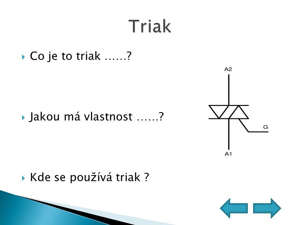 Triak Co je to triak …… Jakou má vlastnost …… Kde se používá triak
