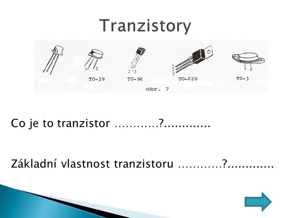 Tranzistory Co je to tranzistor ………… .............