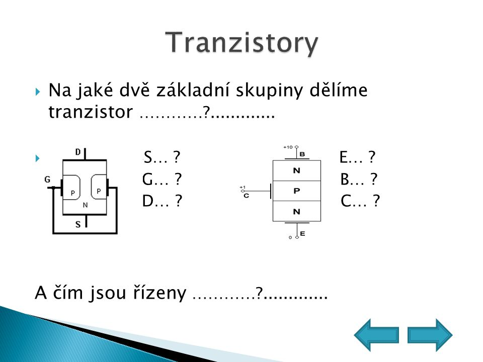 Tranzistory Na jaké dvě základní skupiny dělíme tranzistor ………… ............. SS… E…