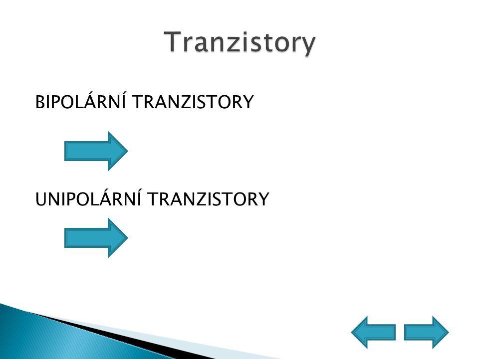 Tranzistory BIPOLÁRNÍ TRANZISTORY UNIPOLÁRNÍ TRANZISTORY