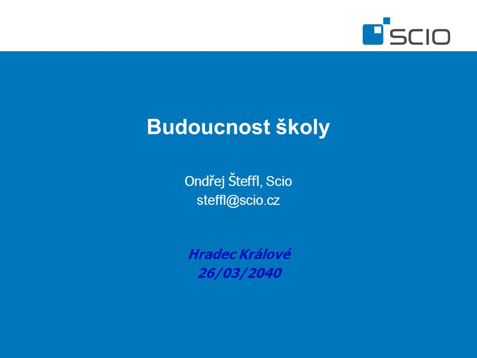 Budoucnost školy Ondřej Šteffl, Scio steffl@scio.cz Hradec Králové