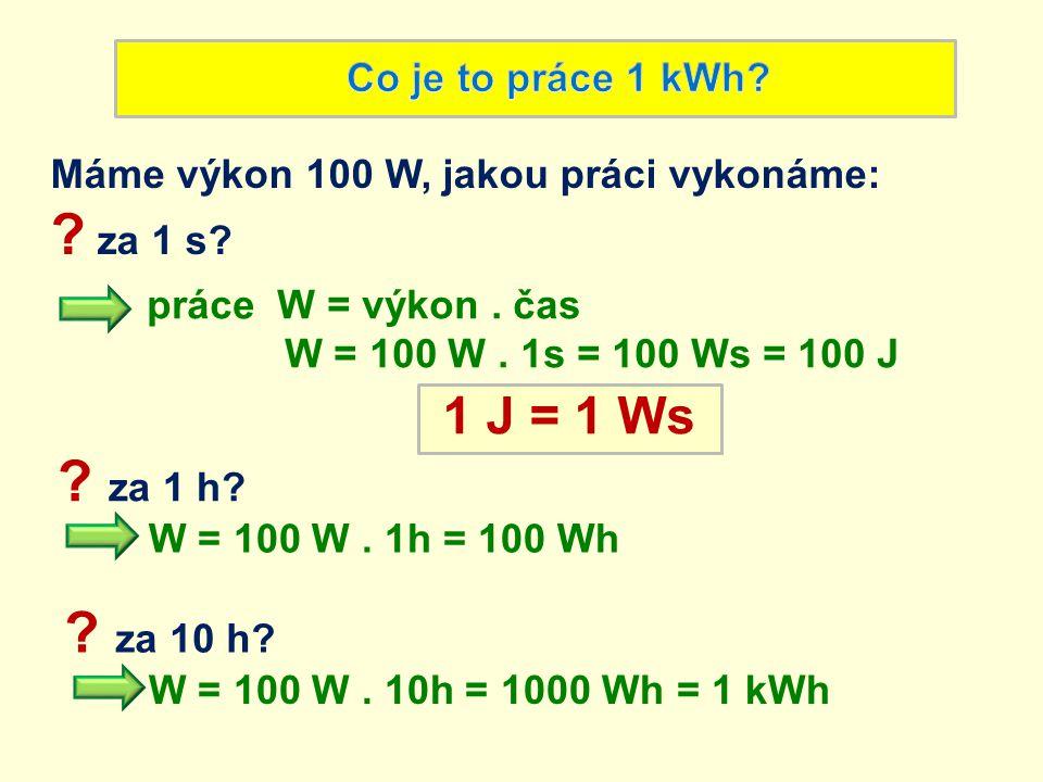 za 1 s za 1 h za 10 h 1 J = 1 Ws Co je to práce 1 kWh