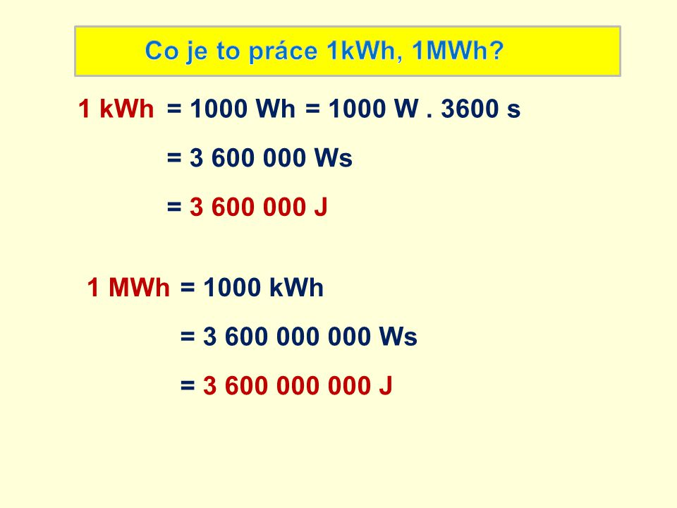 Co je to práce 1kWh, 1MWh 1 kWh. = 1000 Wh. = 1000 W . 3600 s. = 3 600 000 Ws. = 3 600 000 J. 1 MWh.