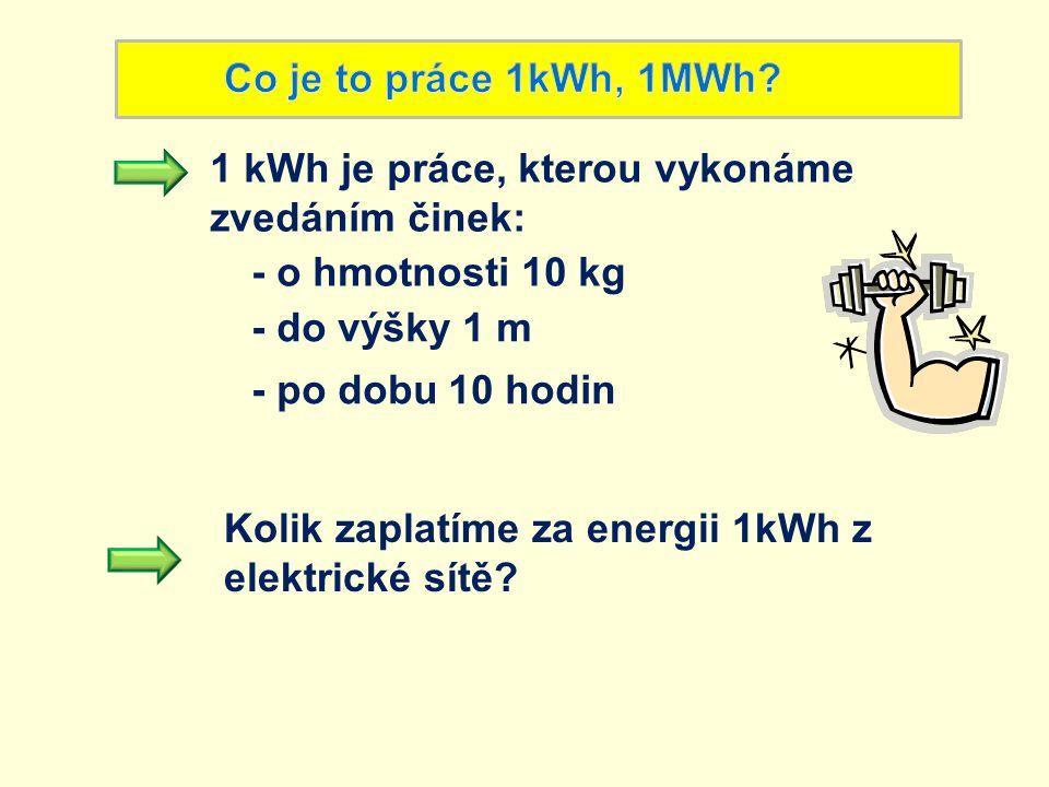 Co je to práce 1kWh, 1MWh 1 kWh je práce, kterou vykonáme zvedáním činek: - o hmotnosti 10 kg. - do výšky 1 m.