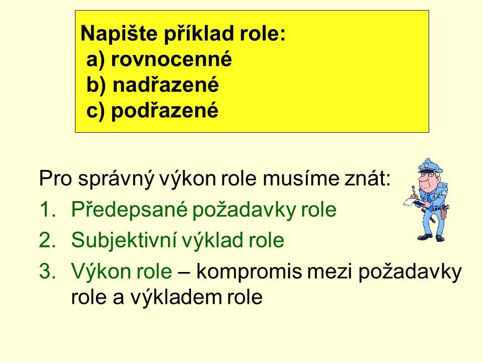 Napište příklad role: a) rovnocenné. b) nadřazené. c) podřazené. Pro správný výkon role musíme znát: