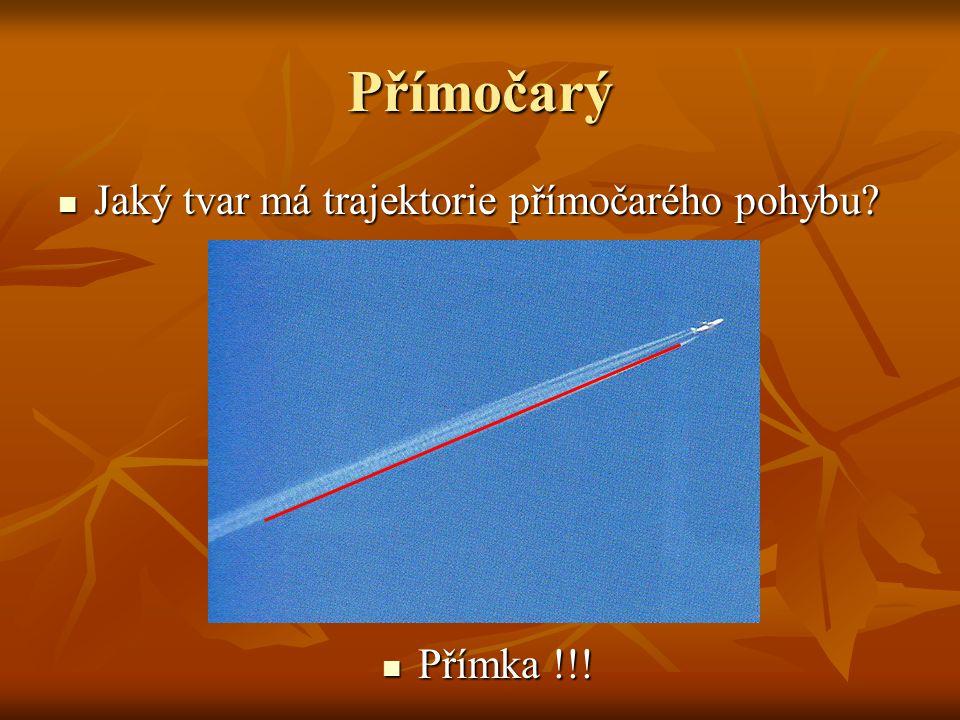 Přímočarý Jaký tvar má trajektorie přímočarého pohybu Přímka !!!