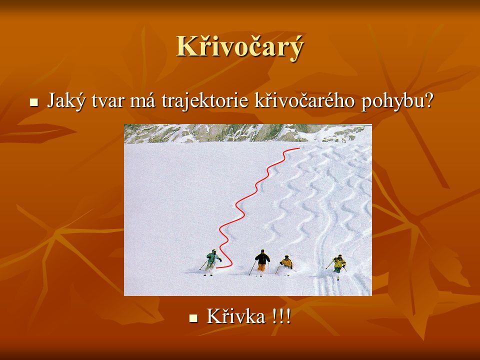Křivočarý Jaký tvar má trajektorie křivočarého pohybu Křivka !!!