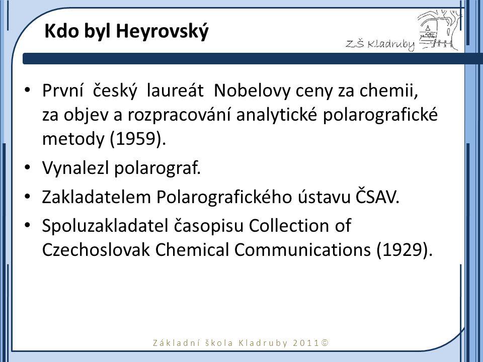 Kdo byl Heyrovský První český laureát Nobelovy ceny za chemii, za objev a rozpracování analytické polarografické metody (1959).